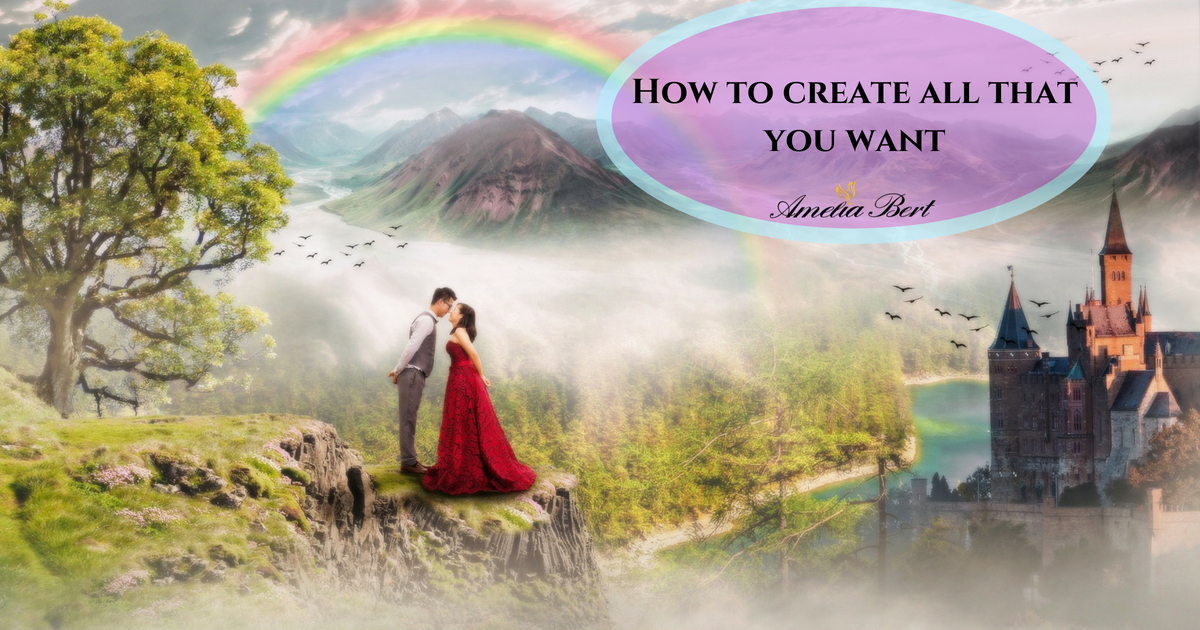 HOW TO CREATE ALL THAT YOU WANT – Manifest your desires