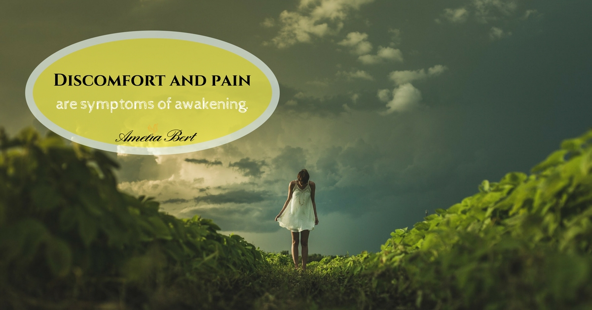 Sudden discomfort and pain are symptoms of awakening