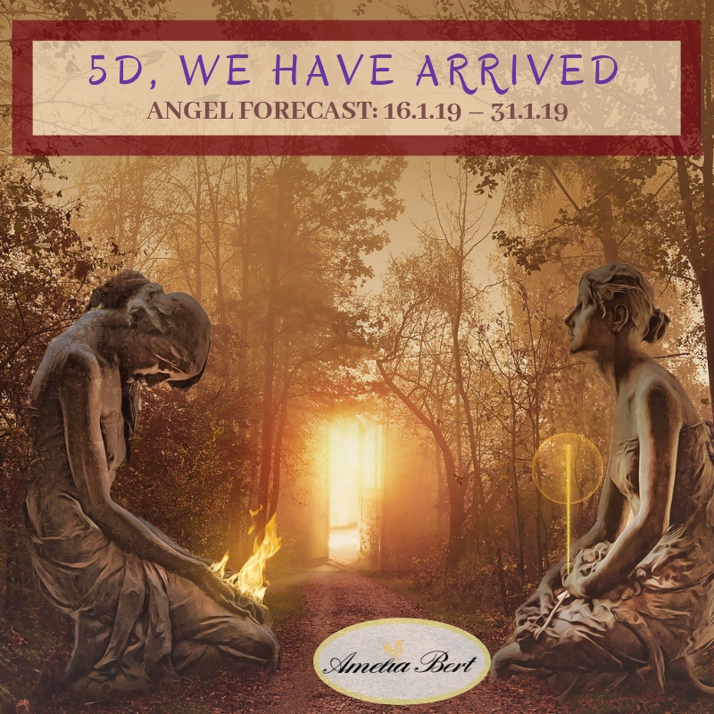 5D, We have arrived! – ANGEL FORECAST: 16.1.19 – 31.1.19