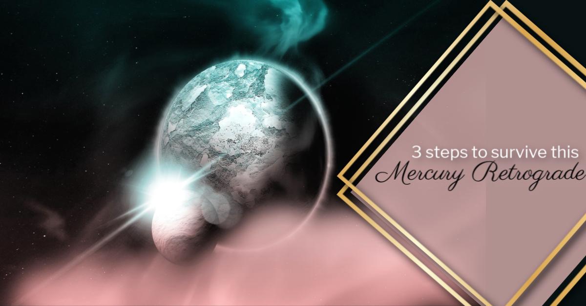 The powerful 3 step process to survive this Mercury retrograde