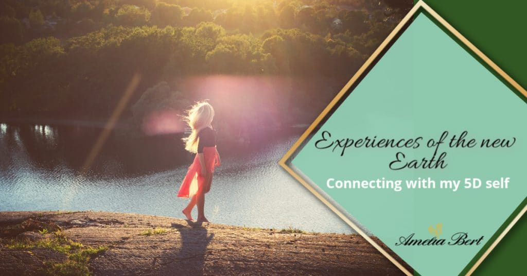 Experiences of the new earth - Connecting with my 5D self