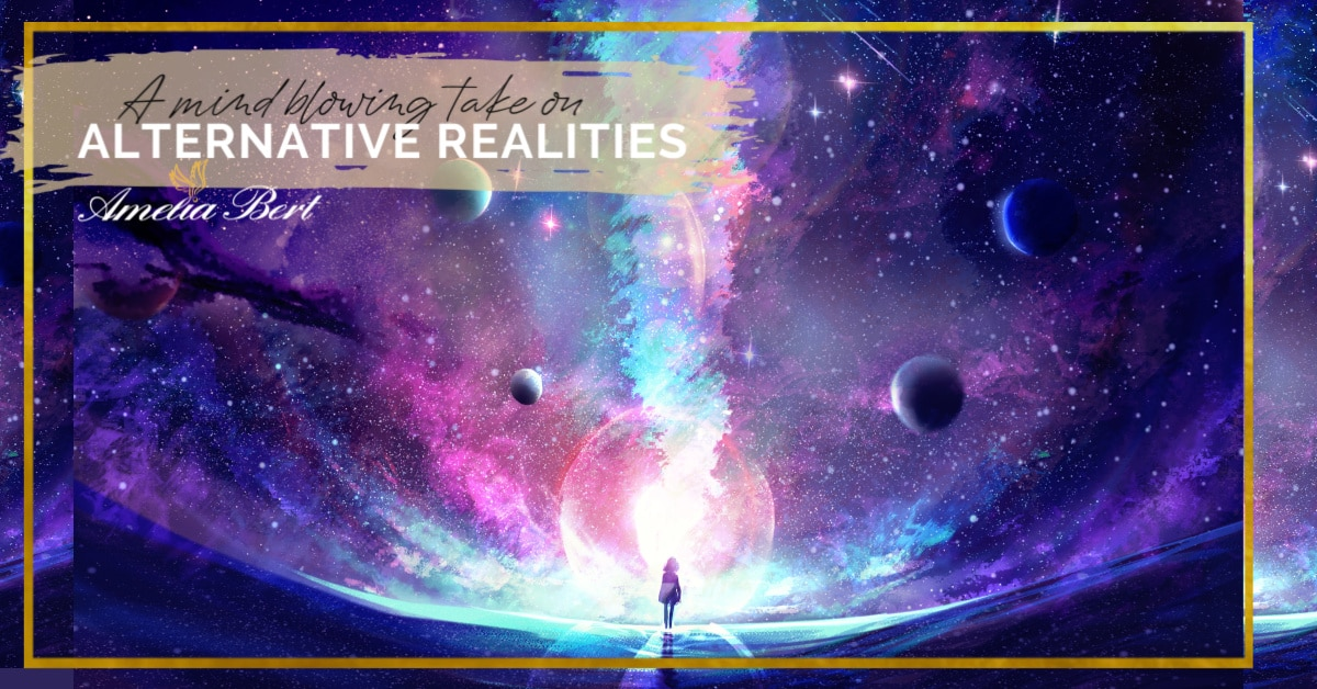 Mind blowing take on Alternative Realities