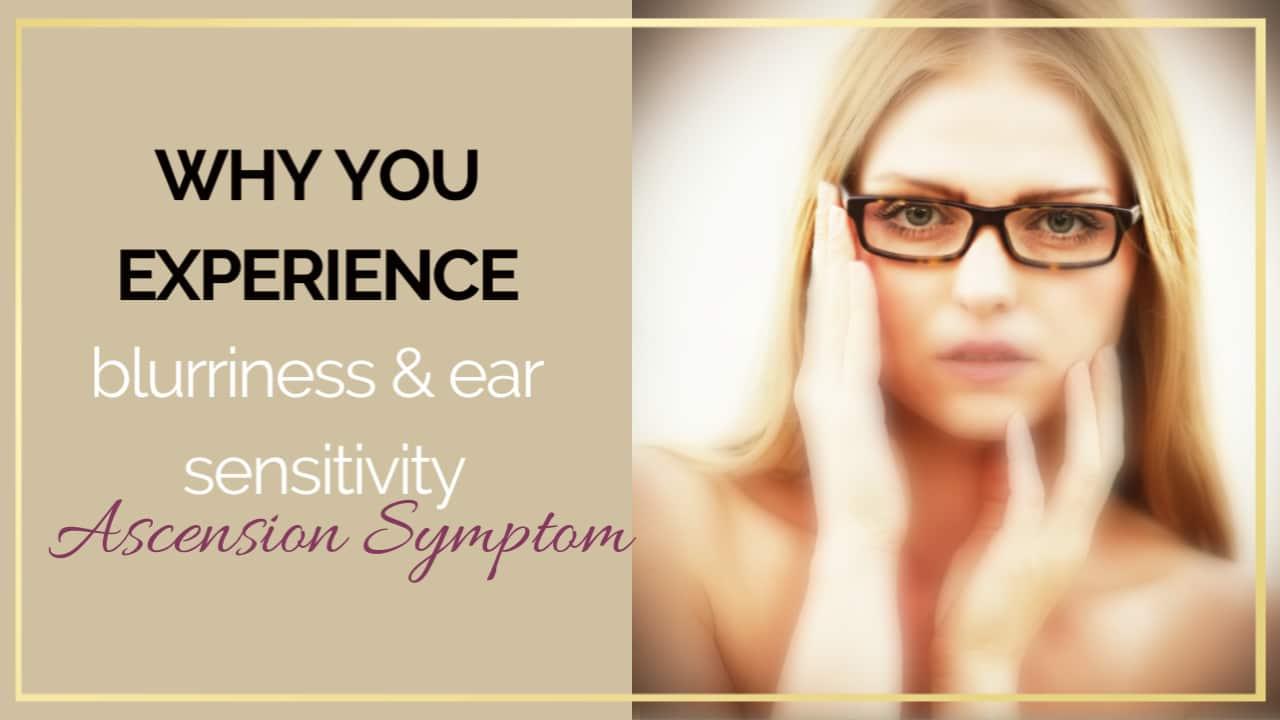 Ascension symptom series 10: Eye blurriness, ear sensitivity, Fogginess