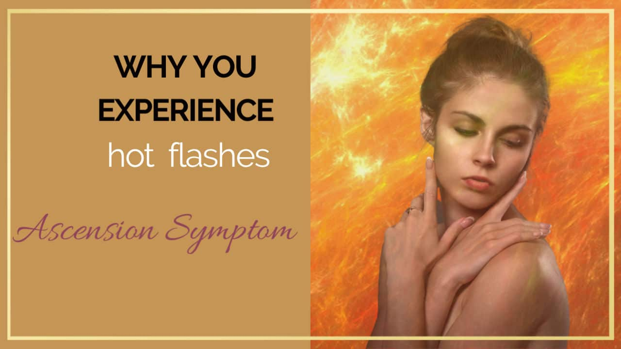 Why you experience Hot flashes – Ascension symptom