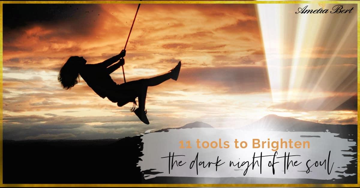 11 ways to Brighten the dark night of the soul