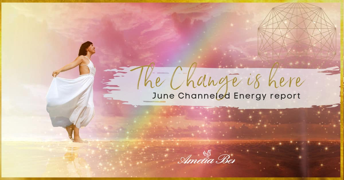 The change is here – June Channeled Energy Report